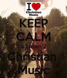 Christian Singers | KEEP CALM & Listen 2 Christian Music - KEEP CALM AND CARRY ON Image ...