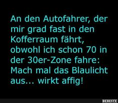 An den Autofahrer, der mir grad fast in den Kofferraum fährt. Word Pictures, Funny Pictures, Book Gif, Cool Slogans, Text Messages, Best Quotes, Quotations, Texts, Funny Jokes