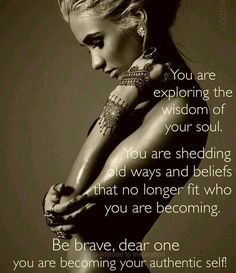 You are exploring the wisdom of your soul. You are shedding old ways and beliefs that no longer fit who you are becoming. Be brave, dear one you are becoming your authentic self! Motivational Quotes For Depression, Inspirational Quotes, Uplifting Quotes, New Age, Devine Feminine, Oldschool, Happiness, Authentic Self, Note To Self