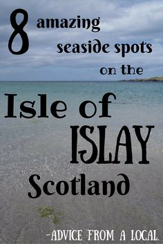 Eight amazing seaside spots on the Isle of Islay- advice from a local.