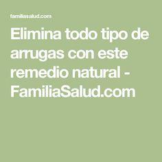 Elimina todo tipo de arrugas con este remedio natural - FamiliaSalud.com