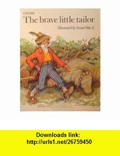 The Brave Little Tailor (9780720711547) Brothers Grimm, Anthea Bell , ISBN-10: 0720711541  , ISBN-13: 978-0720711547 ,  , tutorials , pdf , ebook , torrent , downloads , rapidshare , filesonic , hotfile , megaupload , fileserve
