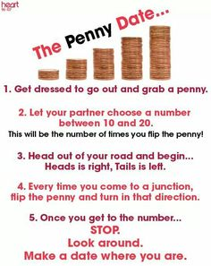 "The penny date. Finally an end to the outings that turn into a ""i don't know"" or ""i don't care you pick""!!!!!"