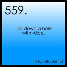 Fiction Bucket List - Fall down a hole with Alice