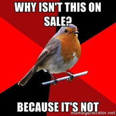 Retail Robin Meme | Retail Robin - WHY ISN'T THIS ON SALE? BECAUSE IT'S NOT