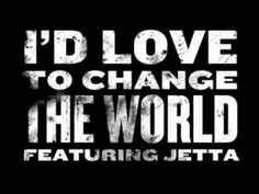 """I'd Love to Change the World (Ten Years After cover) by Jetta (2014) """"But I don't know what to do..."""""""