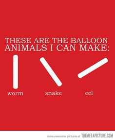 Balloon animal skills…actually, I know how to make several animals. :D
