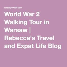 World War 2 Walking Tour in Warsaw | Rebecca's Travel and Expat Life Blog