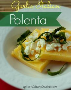 Easy Grilled Garlic Italian Polenta. Top it with cheese, spinach, tomatoes or just about anything  l  Lori's Culinary Creations