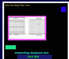 Fence Building Plans Free 071220 - Woodworking Plans and Projects!
