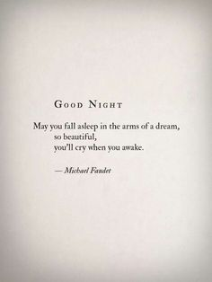 May you fall asleep in the arms of a dream so beautiful, you'll cry when you awake.