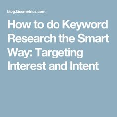 How to do Keyword Research the Smart Way: Targeting Interest and Intent