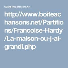 http://www.boiteachansons.net/Partitions/Francoise-Hardy/La-maison-ou-j-ai-grandi.php