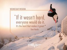 """If it wasn't hard, everyone would do it. It's the hard that makes it great."" Tom Hanks Wednesday Wisdom quote:"