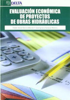 Evaluación económica de proyectos de obras hidráulicas / Castor Javier García Alarcón, José Ignacio Sarasúa Moreno