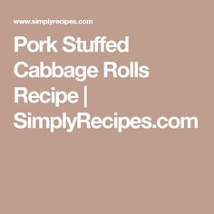 Pork Stuffed Cabbage Rolls Recipe   SimplyRecipes.com