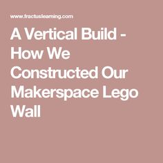 A Vertical Build - How We Constructed Our Makerspace Lego Wall