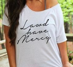 Lawd Have Mercy Shirt in White With Black Cursive For Women and Juniors