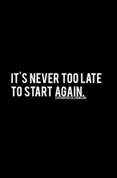 It's never too late to start again. If you're not happy with yesterday there's nothing stopping you from doing something different today. If you're not living a life you can be proud of…change it. #change, #quote