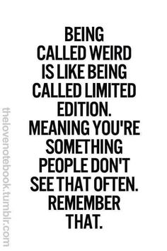 I'm called weird equals I'm limited edition #quote