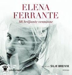"Elena Ferrante - ""Mi briljante venninne"" (audio edition, read by Silje Breivik)"