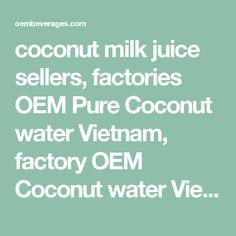 coconut milk juice sellers, factories OEM Pure Coconut water Vietnam, factory OEM Coconut water Vietnam, OEM natural Coconut water Wholesale Vietnam, OEM Pure Coconut water company