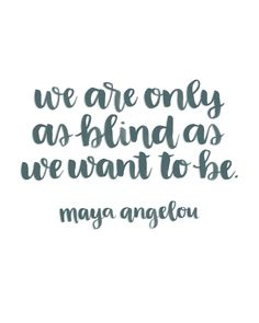 Printable Brush Lettered Inspiration: As Blind As We Want Quote by Maya Angelou   Random Olive