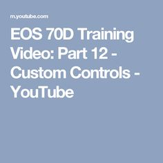 EOS 70D Training Video: Part 12 - Custom Controls - YouTube