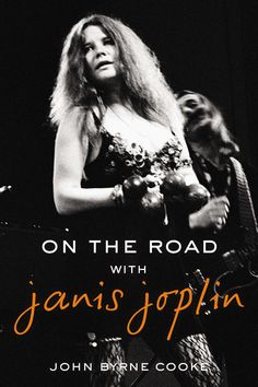ON THE ROAD WITH JANIS JOPLIN by John Byrne Cooke -- As a road manager and filmmaker, he helped run the Janis Joplin show—and record it for posterity. Now he reveals the never-before-told story of his years with the young woman from Port Arthur who would become the first female rock and roll superstar—and depart the stage too soon.