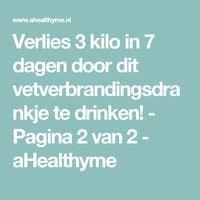 Verlies 3 kilo in 7 dagen door dit vetverbrandingsdrankje te drinken! - Pagina 2 van 2 - aHealthyme