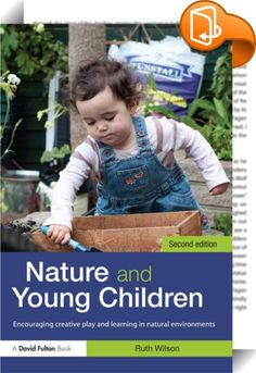Nature and Young Children    :  Now in its second edition, Nature and Young Children promotes the holistic development of children by connecting them with nature. It offers advice and guidance on how to set up indoor and outdoor nature play spaces as well as encouraging environmentally responsible attitudes, values and behaviour in your early childhood setting.  Covering topics as diverse as gardening with young children, creating an accessible nature program for children with special ...
