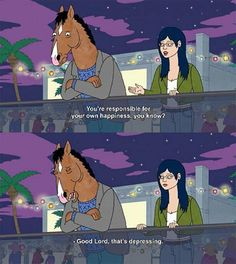 Image result for i'm responsible for my own happiness bojack quote