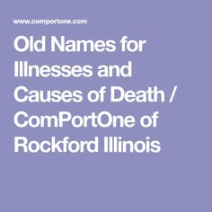 Old Names for Illnesses and Causes of Death / ComPortOne of Rockford Illinois