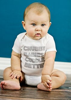 Chubby Babies Cuddle Better -  Funny Baby Onesie by ShopTheIttyBitty, $17.00