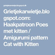 Grietjekarwietje.blogspot.com: Haakpatroon Poes met kitten / Amigurumi pattern Cat with Kitten