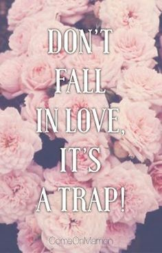 Don't fall in love, it's a trap!