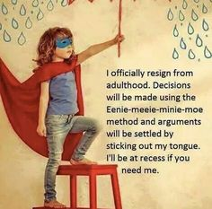 Resigning from adulthood....