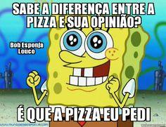 Resultado de imagem para sabe a diferença entre a pizza e sua opinião