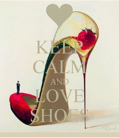 KEEP CALM AND LOVE SHOES - by me JMK