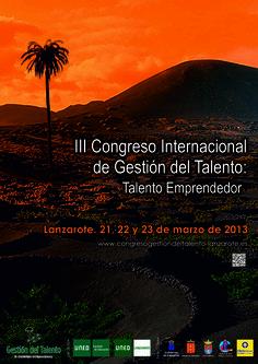 III Congreso Internacional Gestión del Talento: TALENTO EMPRENDEDOR. Lanzarote, 21, 22 y 23 de marzo de 2013.