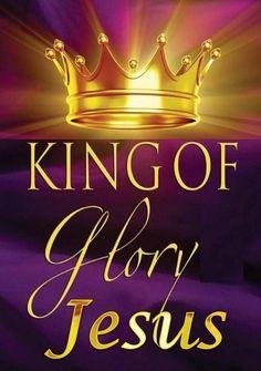 King Of Glory.... Jesus!