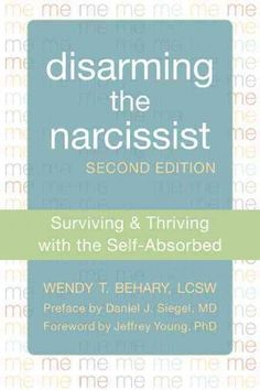 Disarming the narcissist : Surviving & Thriving with the Self-Absorbed