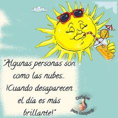 Algunas personas son como las nubes. Cuando desaparecen, el día es mas brillante!.Frases con Ironía para compartir en tu muro y en el de tus amigos.