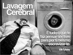 Lavagem Cerebral é tudo o que te faz pensar ser livre para por ti mesmo escravizar-te. (Gutto Carrer Lima) - Visite o Blog Nascentes: http://guttocarrerlima.blogspot.com.br/2014/06/lavagem-cerebral.html