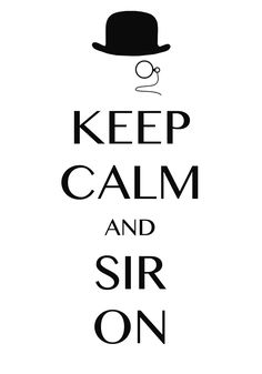 keep calm and sir on / Created with Keep Calm and Carry On for iOS #keepcalm