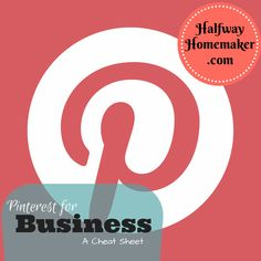 Pinterest for Business - A Cheat Sheet | The Halfway Homemaker. Includes a free Pinning Worksheet!