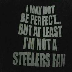 Not a Steelers fan!