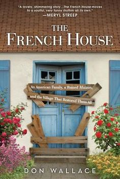 The French House: An American Family, a Ruined Maison, and the Village That Restored Them All Read 3/2015.  Good but not as good as I thought it would be.
