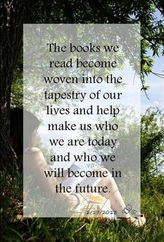 """-""""the books we read become woven into the tapestry of our lives....."""" very true"""