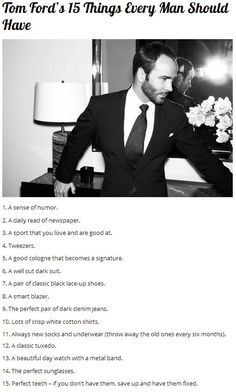 Tom Ford's 15 Things Every Man Should have . I think this just became my list to find the perfect guy Dapper Gentleman, Gentleman Style, True Gentleman, Sharp Dressed Man, Well Dressed Men, Tom Ford Quotes, Black Lace Up Shoes, Its A Mans World, Every Man